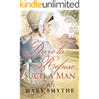 Dare to Refuse Such a Man: A Pride & Prejudice Variation