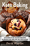 Keto Baking: Easy Keto Diet Sweet and Savory Baking Recipes including Bread, Buns, Cookies, Bars, Cakes, and Muffins…