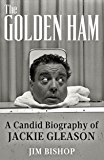 The Golden Ham: A Candid Biography of Jackie Gleason