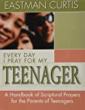 Everyday I Pray For My Teenager: When all you have