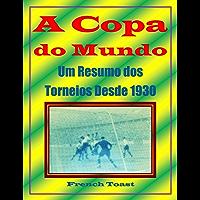 A Copa do Mundo: Um Resumo dos Torneios Desde 1930