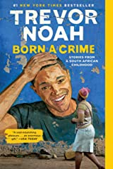 Born a Crime: Stories from a South African Childhood Kindle Edition