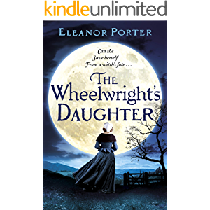 The Wheelwright's Daughter: A historical tale of witchcraft, love and superstition for 2021