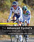 Advanced Cyclist's Training Manual: Fitness and Skills for Every Rider