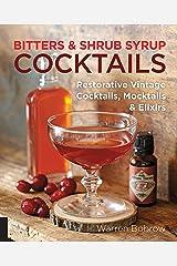 Bitters and Shrub Syrup Cocktails: Restorative Vintage Cocktails, Mocktails, and Elixirs Spiral-bound