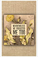 Nevertheless We Persisted: Me Too Kindle Edition