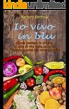 Io vivo in blu: Come mettere in pratica lo stile di vita  delle zone blu della longevità per vivere meglio