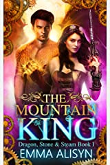 The Mountain King: Dragon Shifter Urban Fantasy Romance (Dragon, Stone & Steam Book 1) Kindle Edition