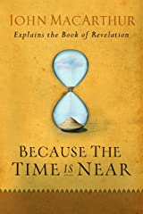 Because the Time is Near: John MacArthur Explains the Book of Revelation Kindle Edition