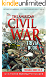 The American Civil War Trivia Book: Interesting American Civil War Stories You Didn't Know (Trivia War Books Book 3)