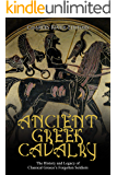Ancient Greek Cavalry: The History and Legacy of Classical Greece's Forgotten Soldiers