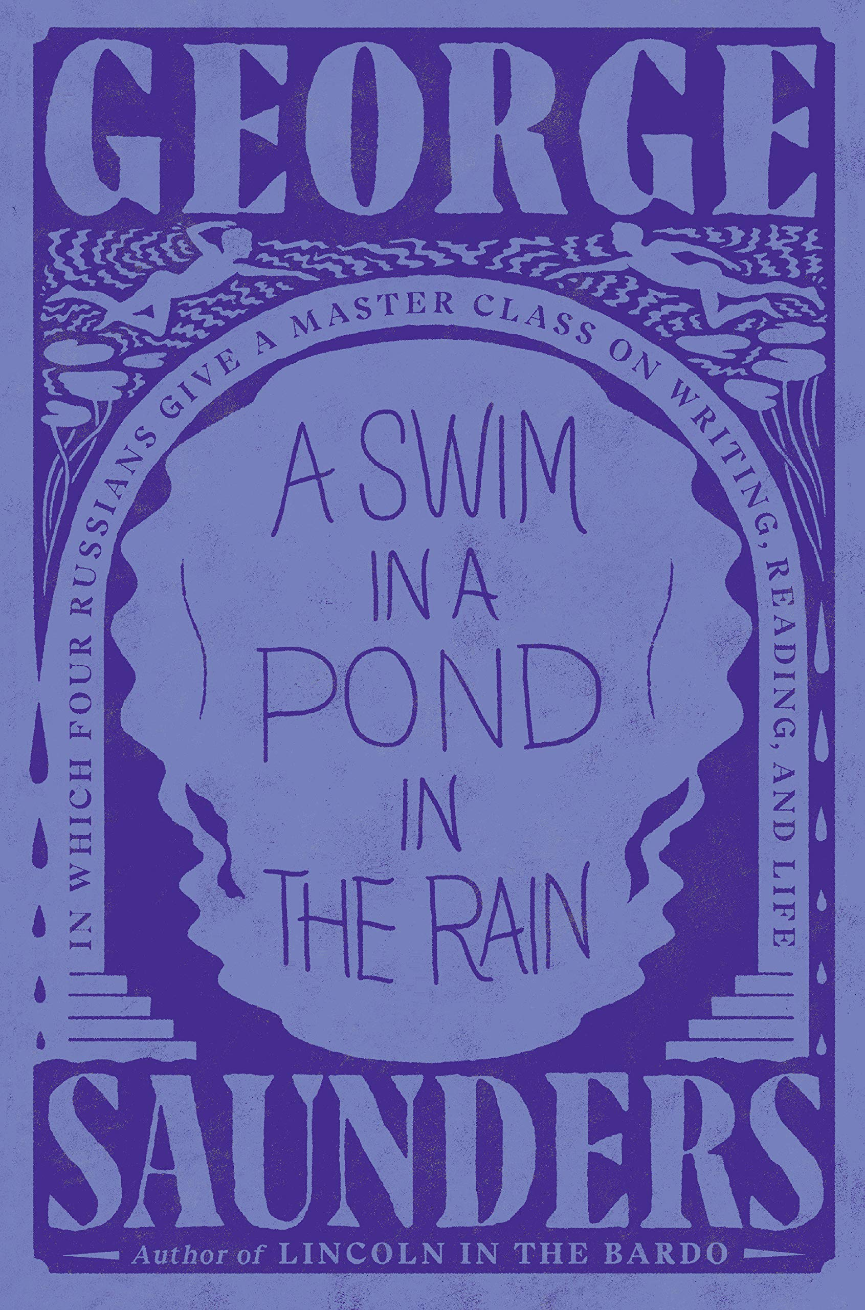 Amazon.com: A Swim in a Pond in the Rain: In Which Four Russians Give a  Master Class on Writing, Reading, and Life (9781984856029): Saunders,  George: Books