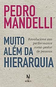 Muito além da hierarquia: Revolucione sua performance como gestor de pessoas (Nobilis)