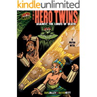 The Hero Twins: Against the Lords of Death [A Mayan Myth] (Graphic Myths and Legends)