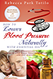 How to Lower Blood Pressure Naturally with Essential Oil: What Hypertension Is, Causes of High Pressure Symptoms and Fast Remedies
