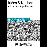Dictionnaire des Idées & Notions en Science politique: (Les Dictionnaires d'Universalis) (French Edition)