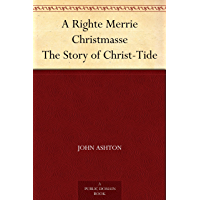 A Righte Merrie Christmasse The Story of Christ-Tide (English Edition)