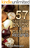 57 Savoury Onion & Garlic Recipes: Delicious and Wonderful (57 Recipes Book 6)