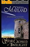 Star Crossed at Twilight: A Scottish Regency Novella