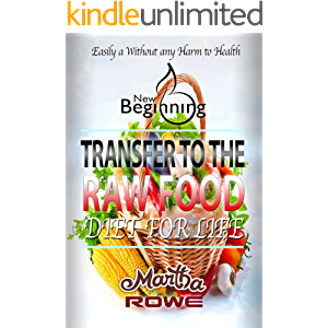 Transfer to the Raw Food Diet for Life (New Beginning Book): Healthy Living, How to Lose Weight Fast, Vegan Recipes…