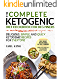 Ketogenic Diet : The Complete Keto Diet Cookbook For Beginners | Delicious, Simple, and Quick Ketogenic Recipes For Everyone | Lose Weight, Regain Energy, ... Your Body (Ketogenic Diet For Beginners)