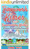 Firework Kisses and Summertime Wishes: A Perfect Feel Good Summer Romance (Fourth of July on Kissing Bridge Mountain)