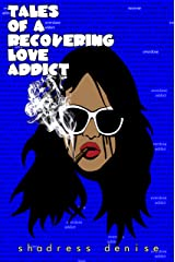 Tales of a Recovering Love Addict Kindle Edition