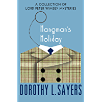 Hangman's Holiday: A Collection of Mysteries (The Lord Peter Wimsey Mysteries Book 9)