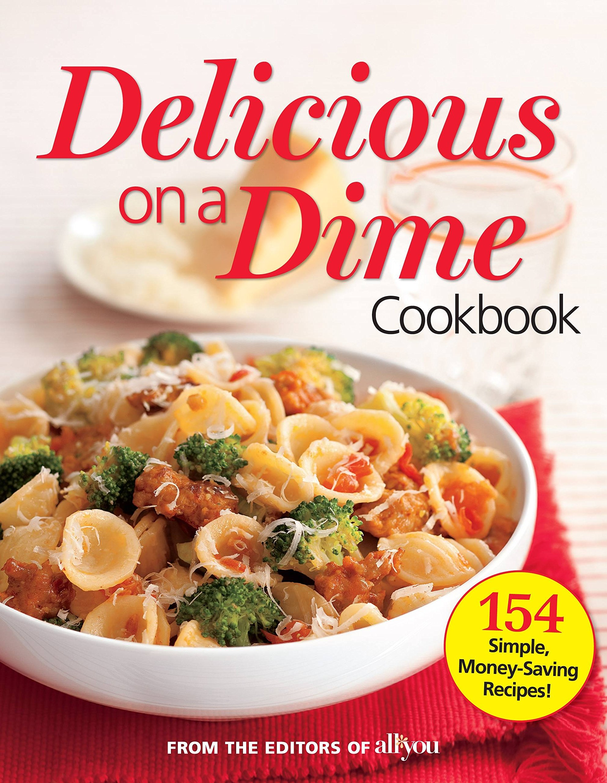 Download All You Delicious on a Dime: 154 Simple, Money-Saving Recipes pdf
