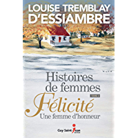 Histoires de femmes, tome 2: Félicité. Une femme d'honneur (French Edition)