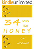 34 Uses for Honey (Natural Health Book 1)