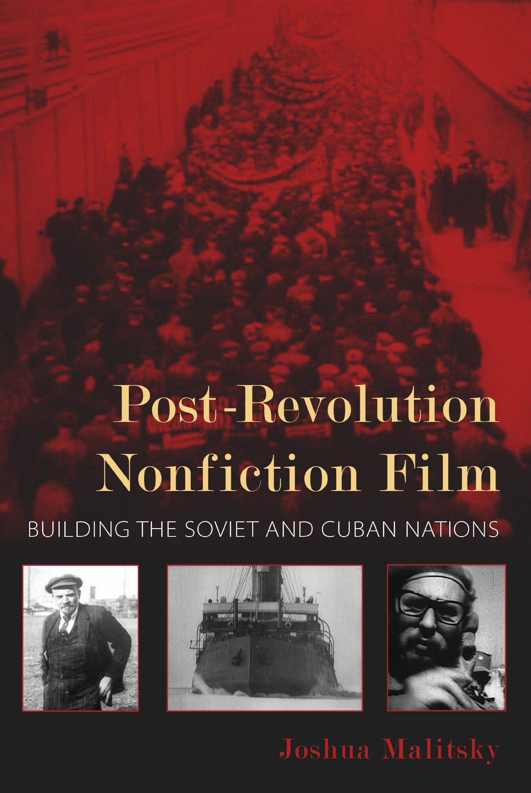 Post-Revolution Nonfiction Film: Building the Soviet and Cuban Nations (New  Directions in National Cinemas): Joshua Malitsky: 9780253007667:  Amazon.com: ...