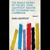 The Whole Works of the Rev. John Lightfoot: Master of Catharine Hall, Cambridge Volume 7 (English Edition)
