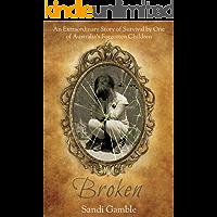 Broken: An Extraordinary Story of Survival by One of Australia's Forgotten Children