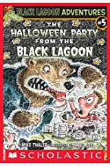 The Halloween Party From The Black Lagoon (Black Lagoon Adventures #5) (Black Lagoon Adventures series) Kindle Edition