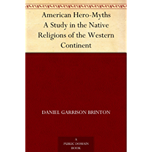 American Hero-Myths A Study in the Native Religions of the Western Continent