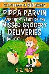 Pippa Parvin and the Mystery of the Missed Grocery Deliveries: A Little Book of BIG Choices (Pippa the Werefox 17) Kindle Edition
