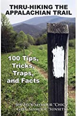 Thru-Hiking the Appalachian Trail: 100 Tips, Tricks, Traps, and Facts Kindle Edition
