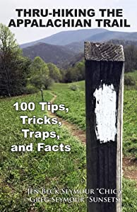 Thru-Hiking the Appalachian Trail: 100 Tips, Tricks, Traps, and Facts