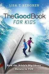 The Good Book for Kids: How the Bible's Big Ideas Relate to YOU Kindle Edition