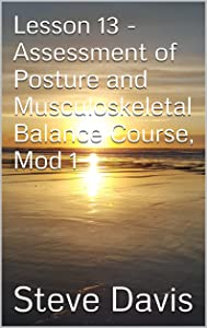 Lesson 13 - Assessment of Posture and Musculoskeletal Balance Course, Mod 1 (Present Moment Program Book 14)