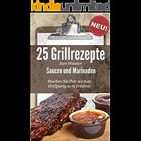 25 Grillrezepte Saucen und Marinaden: Dieses Buch jetzt kostenlos lesen mit Kindle Unlimited
