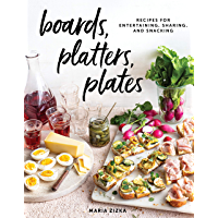 Boards, Platters, Plates: Recipes for Entertaining, Sharing, and Snacking