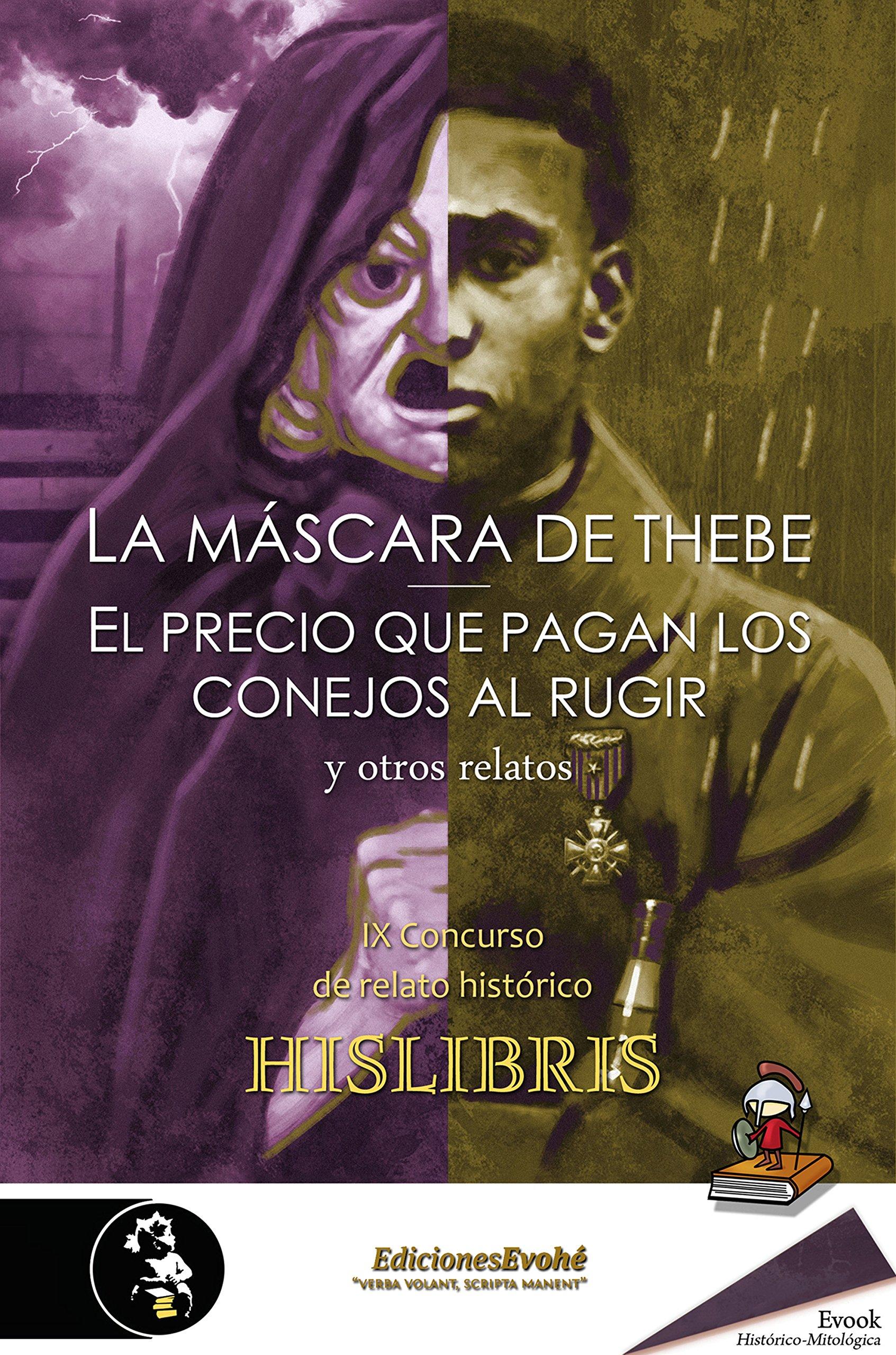 La máscara de Thebe El precio que pagan los conejos al rugir y otros relatos: IX Concurso de relato histórico Hislibris
