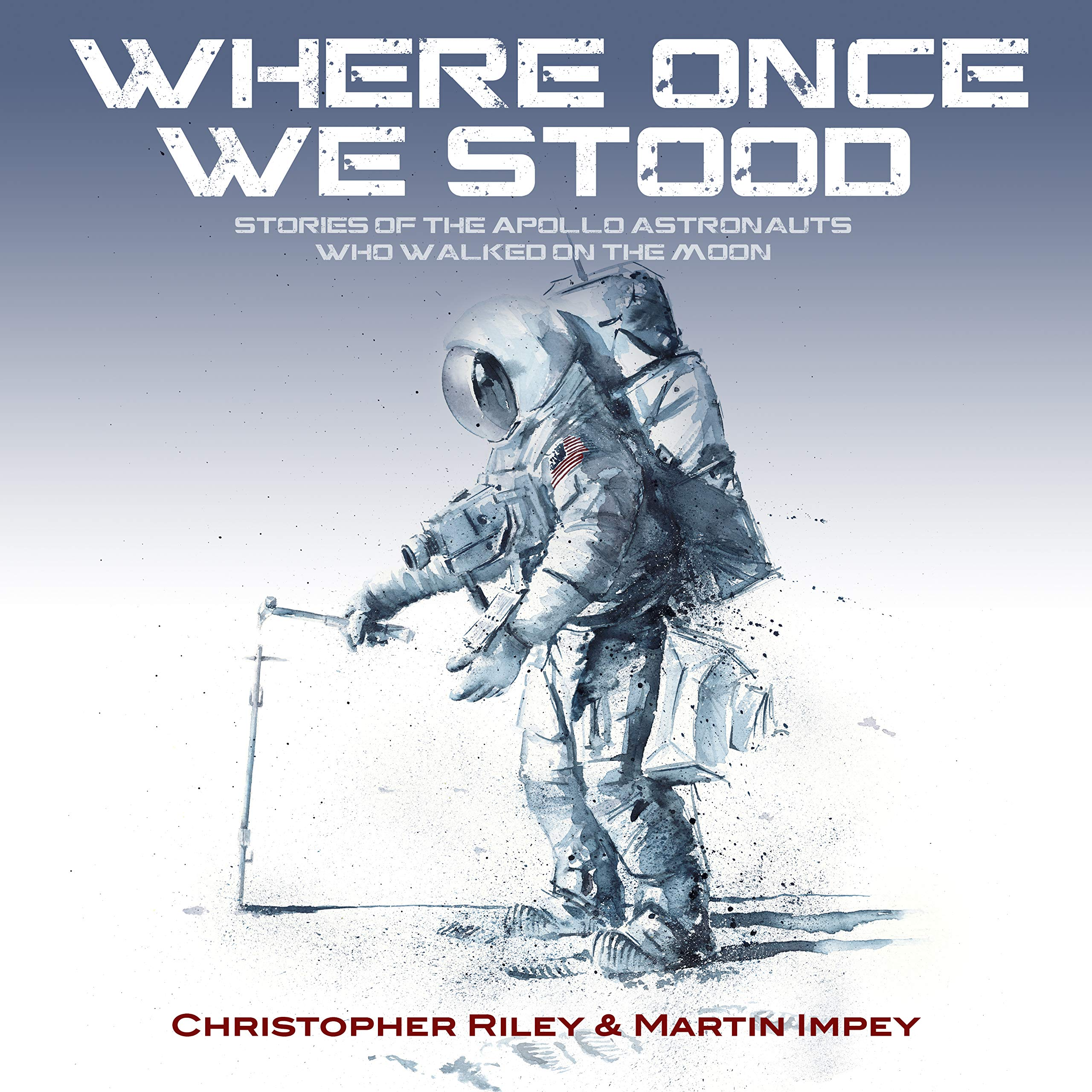 WHERE ONCE WE STOOD: STORIES OF THE APOLLO ASTRONAUTS WHO WALKED ON THE  MOON: Amazon.co.uk: RILEY, CHRISTOPHER, IMPEY, MARTIN: 9781916062504: Books