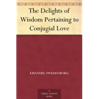 The Delights of Wisdom Pertaining to Conjugial Love (English Edition)