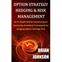 Option Strategy Hedging & Risk Management: An In-Depth Article Introducing an Interactive Analytical Framework for Hedging Option Strategy Risk