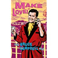 Make Love!: The Bruce Campbell Way