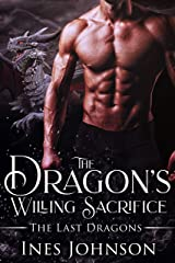 The Dragon's Willing Sacrifice: a Dragon Shifter Romance (The Last Dragons Book 3) Kindle Edition