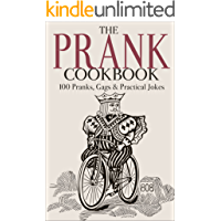 The Prank Cookbook: 100 Pranks, Gags & Practical Jokes